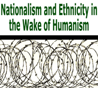 Nationalism and Ethnicity in the Wake of Humanism