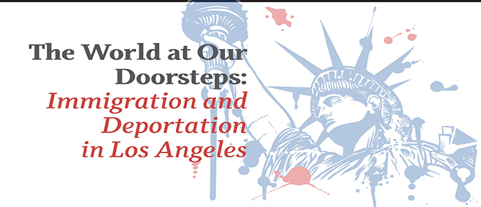 World at Our Doorsteps: Immigration and Deportation in Los Angeles