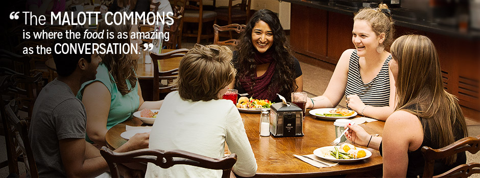 The Malott Commons is where the food is as amazing as the conversation.