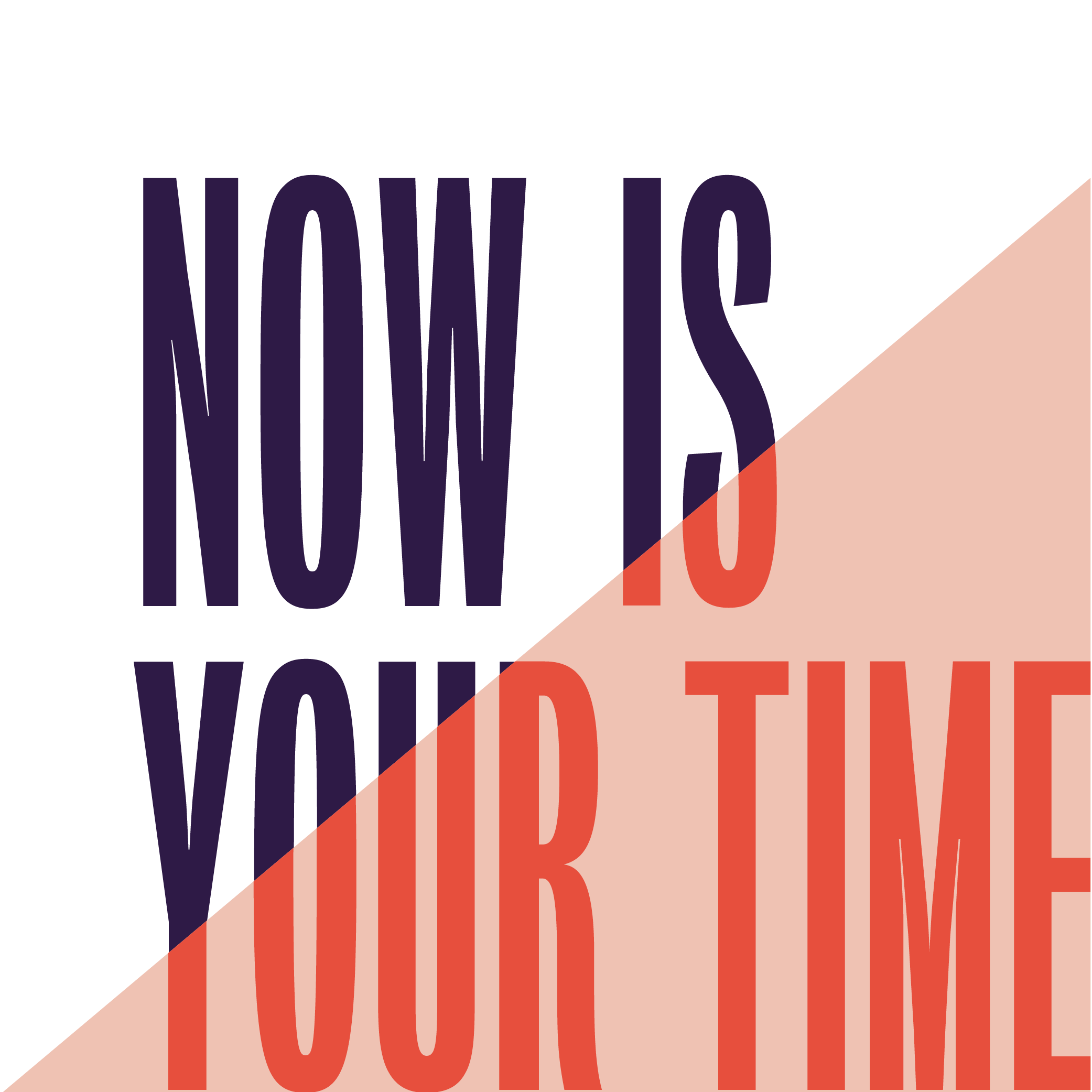 Now is your time banner